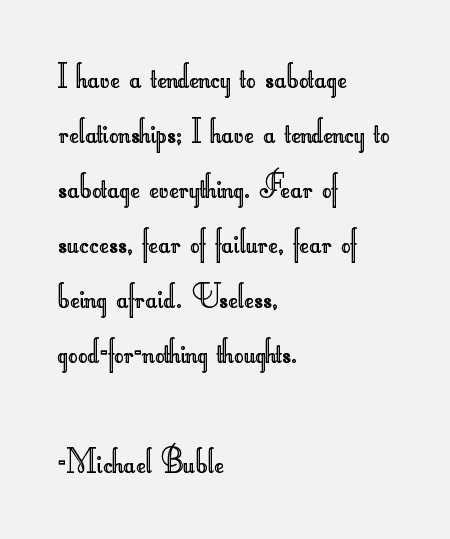 Michael Buble self-sabotage quote